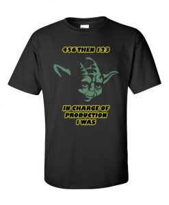 Yoda Was In Charge Of Production TShirt