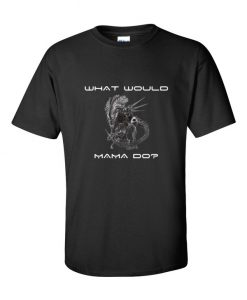 What Would Mama Do TShirt