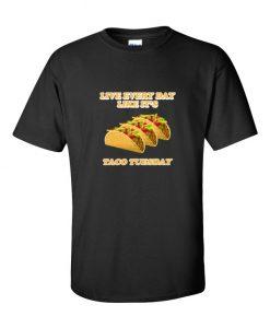 Taco Tuesday Everyday TShirt