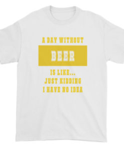 A Day Without Beer TShirt