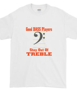 Stay out of Treble TShirt