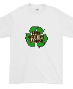 Coffee into Sarcasm T-Shirt